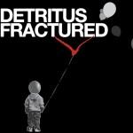 """Detritus - """"Fractured"""""""