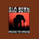 "Slo Burn - ""Amusing The Amazing"""
