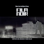 "Mark Keller - ""Film Noir - Music From The Motion Picture"""