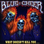 "Blue Cheer - ""What Doesn't Kill You"""