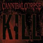 "Cannibal Corpse - ""Kill"""