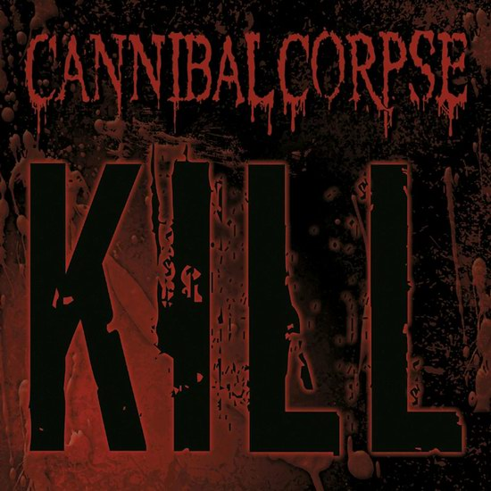 "Cannibal Corpse - ""Kill"""