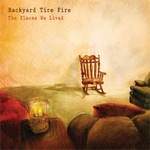 "Backyard Tire Fire - ""The Places We Lived"""