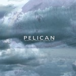 "Pelican - ""The Fire In Our Throats Will Beckon The Thaw"""