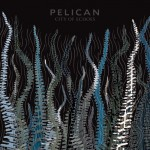 "Pelican - ""City Of Echoes"""