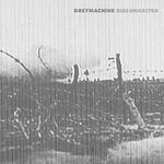 "Grey Machine - ""Disconnected"""