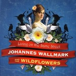 """Johannes Wallmark and The Wildflowers - """"Living On The Same Street"""""""