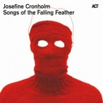 "Josefine Cronholm - ""Songs Of The Falling Feather"""
