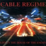 Cable Regime - Life In The House Of The Enemy