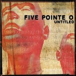 "Five Pointe O - ""Untitled"""