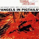 """Terminal Cheesecake - """"Angels In Pigtails1"""""""