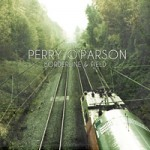 "Perry O'Parson - ""Borderline & Field"""