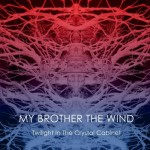 "My Brother The Wind - ""Twilight In The Crystal Cabinet"""