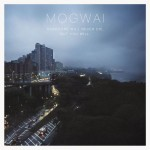 "Mogwai - ""Hardcore Will Never Die, But You Will"""
