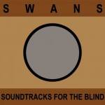 "Swans - ""Soundtracks For The Blind"""