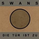 """Swans - """"Die Tür Ist Zu"""""""