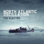 "North Atlantic Oscillation - ""Fog Electric"""
