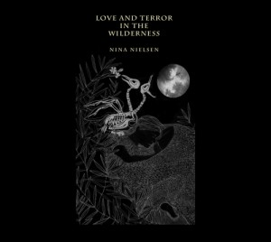 "Nina Nielsen - ""Love And Terror In The Wilderness"""