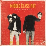 "Middle Class Rut - ""Pick Up Your Head"""