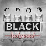 """Black Lady Soul - """"Black Lady Soul"""""""
