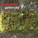 "Eyebrow - ""Garden City"""