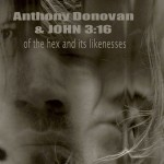 "Anthony Donovan & John 3:16 - ""Of The Hex And Its Likenesses"""