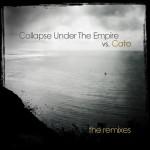 "Collapse Under The Empire vs. Cato - ""The Remixes"""