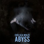 """Chelsea Wolfe - """"Abyss"""""""