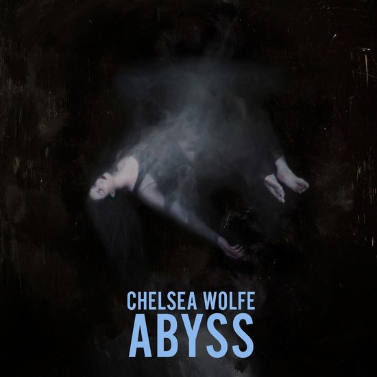 "Chelsea Wolfe - ""Abyss"""