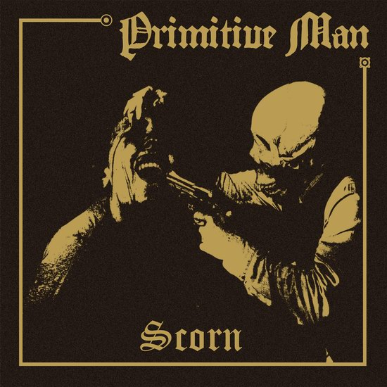 "Primitive Man - ""Scorn"""