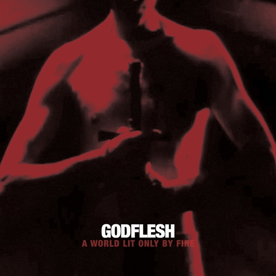 "Godflesh - ""A World Lit Only By Fire"""