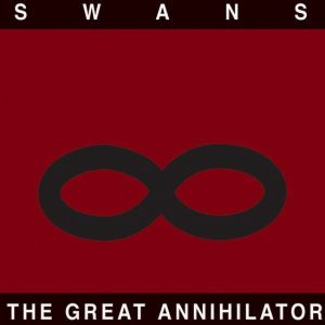 "Swans - ""The Great Annihilator"""