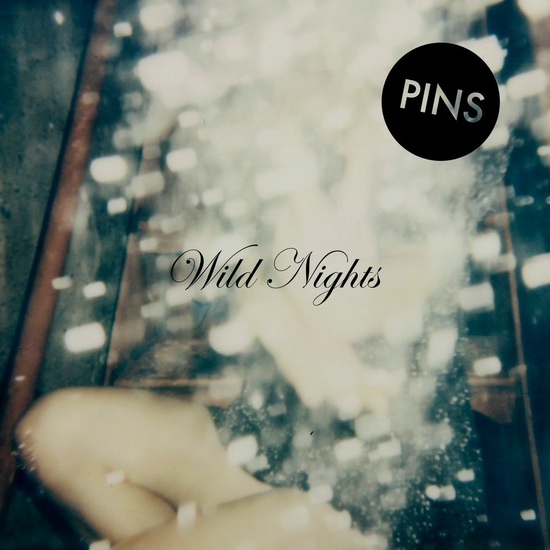 "Pins - ""Wild Nights"""