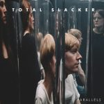 "Total Slacker - ""Parallels"""