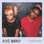 "Aye Nako - ""Silver Haze"""