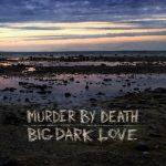"""Murder By Death - """"Big Dark Love"""""""