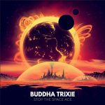 "Buddha Trixie - ""Stop The Space Age"""