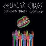 "Cellular Chaos - ""Diamond Teeth Clenched"""