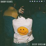 "Daddy Issues - ""Deep Dream"""
