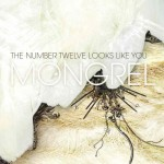 "The Number Twelve Looks Like You - ""Mongrel"""