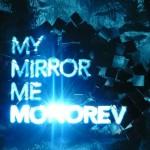 "Monorev - ""My Mirror Me"""
