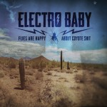 "Electro Baby - ""Flies Are Happy About Coyote Shit"""