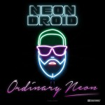 "Neon Droid - ""Ordinary Neon"""